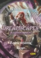 Kangor- Dreamscapes- I racconti perduti - Volume 15 ebook by Andrea Schiavone
