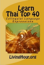 Learn Thai Top 40: Colloquial Language Expressions (with Thai Script) ebook by eLearnThai.com