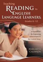Teaching Reading to English Language Learners, Grades 6-12 ebook by Margarita Espino Calderon