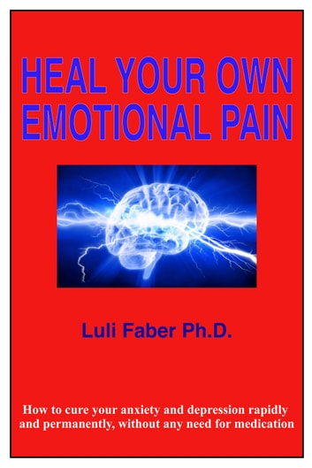 Heal Your Own Emotional Pain 電子書 by Luli Faber