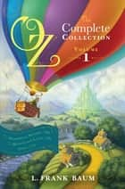 Oz, the Complete Collection, Volume 1 - The Wonderful Wizard of Oz; The Marvelous Land of Oz; Ozma of Oz ebook by L. Frank Baum