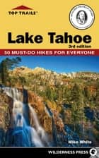 Top Trails: Lake Tahoe ebook by Mike White