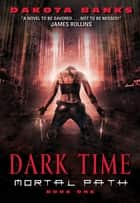 Dark Time - Mortal Path Book One ebook by Dakota Banks