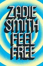 Feel Free ebook by Zadie Smith