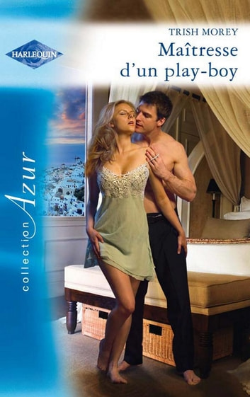 Maîtresse d'un play-boy eBook by Trish Morey