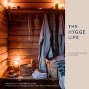 The Hygge Life - Embracing the Nordic Art of Coziness Through Recipes, Entertaining, Decorating, Simple Rituals, and Family Traditions ebook by Gunnar Karl Gislason, Jody Eddy