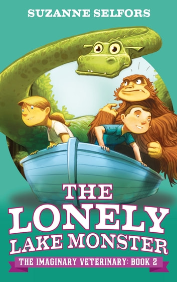 The Lonely Lake Monster - Book 2 ebook by Suzanne Selfors