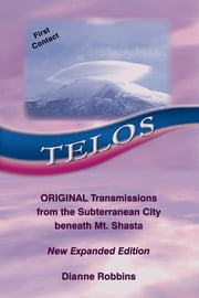 Telos - Original Transmissions from the Subterranean City beneath Mt. Shasta ebook by Dianne Robbins