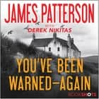 You've Been Warned--Again sesli kitap by James Patterson, Derek Nikitas