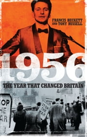 1956 - The Year That Changed Britain ebook by Francis Beckett