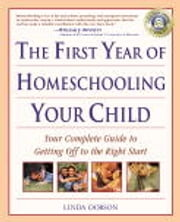 The First Year of Homeschooling Your Child - Your Complete Guide to Getting Off to the Right Start ebook by Kobo.Web.Store.Products.Fields.ContributorFieldViewModel