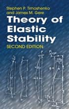 Theory of Elastic Stability ebook by James M. Gere, Stephen P. Timoshenko