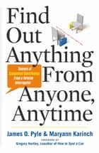 Find Out Anything From Anyone, Anytime - Secrets of Calculated Questioning From a Veteran Interrogator ebook by James O. Pyle, Maryann Karinch, Gregory Hartley
