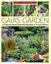 Gaia's Garden - A Guide to Home-Scale Permaculture, 2nd Edition ebook by Toby Hemenway