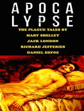 Apocalypse - The Plague Tales by Mary Shelley, Jack London, Richard Jefferies, Daniel Defoe ebook by Mary Shelley,Jack London,Richard Jefferies,Daniel Defoe,Philip Dossick (Foreword)
