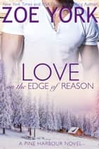 Love on the Edge of Reason ebook by Zoe York