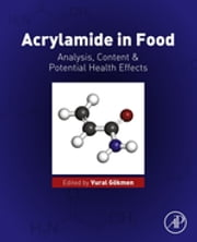 Acrylamide in Food - Analysis, Content and Potential Health Effects ebook by Vural Gökmen