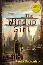 The Windup Girl ebook by Paolo Bacigalupi