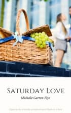 Saturday Love: A Sequel to Ducks in a Row ebook by Michelle Garren Flye