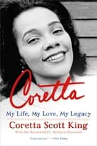 Coretta - My Life, My Love, My Legacy ebook by Coretta Scott King, Rev. Dr. Barbara Reynolds