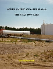 North American Natural Gas - The Next 100 Years ebook by David Brownell