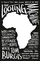 The Looting Machine: Warlords, Tycoons, Smugglers and the Systematic Theft of Africa's Wealth ekitaplar by Tom Burgis