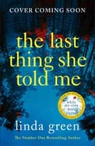 The Last Thing She Told Me ebook by Linda Green