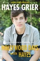 Hollywood Days with Hayes - A Novel Based on the Hit Episode Story ebook by Hayes Grier