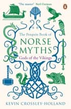 The Penguin Book of Norse Myths - Gods of the Vikings eBook by Kevin Crossley-Holland