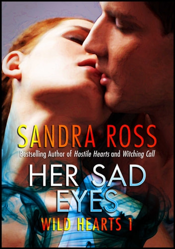 Wild Hearts 1 : Her Sad Eyes ebook by Sandra Ross