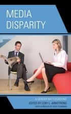 Media Disparity - A Gender Battleground ebook by Cory L. Armstrong, Gaye Tuchman, Julie L. Andsager,...
