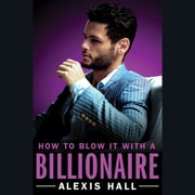 How to Blow It with a Billionaire audiobook by Alexis Hall