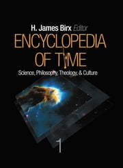 Encyclopedia of Time - Science, Philosophy, Theology, & Culture ebook by H. James Birx