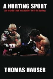 A Hurting Sport - An Inside Look at Another Year in Boxing ebook by Thomas Hauser