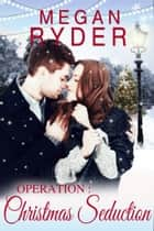 Operation: Christmas Seduction ebook by Megan Ryder