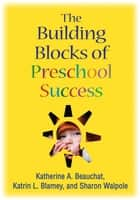 The Building Blocks of Preschool Success ebook by Katherine A. Beauchat, EdD, Katrin L. Blamey,...