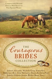 The Courageous Brides Collection - Compassionate Heroism Attracts Male Suitors to Nine Spirited Women ebook by Johnnie Alexander,Michelle Griep,Eileen Key,Debby Lee,Rose Allen McCauley,Donita Kathleen Paul,Jennifer Uhlarik,Jenness Walker,Renee Yancy