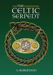 The Celtic Serpent ebook by S. Robertson