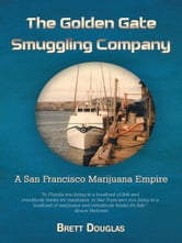 The Golden Gate Smuggling Company - A San Francisco Marijuana Empire ebook by Brett Douglas