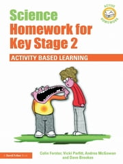 Science Homework for Key Stage 2 - Activity-based Learning ebook by Colin Forster,Vicki Parfitt,Andrea McGowan