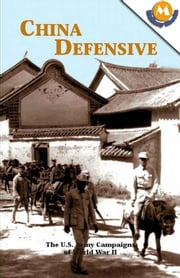 China defensive (The U.S. Army Campaigns of World War II) ebook by Mark D. Sherry
