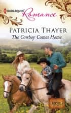 The Cowboy Comes Home ebook by Patricia Thayer