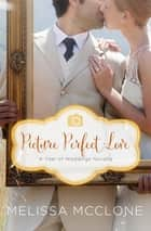 Picture Perfect Love - A June Wedding Story ebook by Melissa McClone