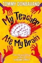 My Teacher Ate My Brain ebook by Tommy Donbavand