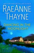 Dancing in the Moonlight - A Romance Novel ebook by RaeAnne Thayne