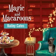 Magic and Macaroons audiobook by Bailey Cates