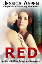 Red: A Sexy Shifter Fairytale Romance ebook by Jessica Aspen