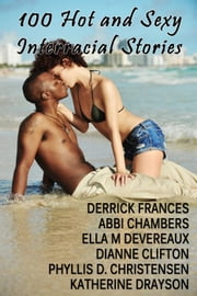 100 Hot and Sexy Interracial Stories xxx ebook by Derrick Frances,Abbi Chambers,Ella M Devereaux,Dianne Clifton,Phyllis Daphne Christensen,Katherine Drayson