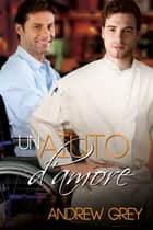 Un aiuto d'amore ebook by Andrew Grey, Laura di Berardino