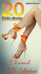 20 Erotic Ebooks A Sensual XXX Collection ebook by Adele Brown